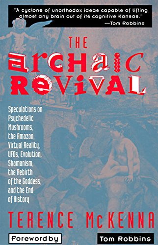 The Archaic Revival: Speculations on Psychedelic Mushrooms, the Amazon, Virtual Reality, UFOs, Evolution, Shamanism, the Rebirth of the Goddess, and the End of ()