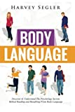 Body Language: Discover and Understand the Psychological Secrets Behind Reading and Benefitting From Body Language