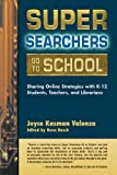 img - for Super Searchers Go to School: Sharing Online Strategies with K 12 Students, Teachers, and Librarians (Super Searchers series) book / textbook / text book