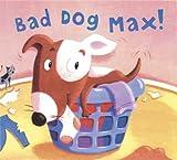 Bad Dog Max!