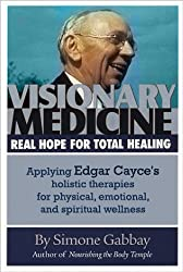 Visionary Medicine: Real Hope for Total Healing