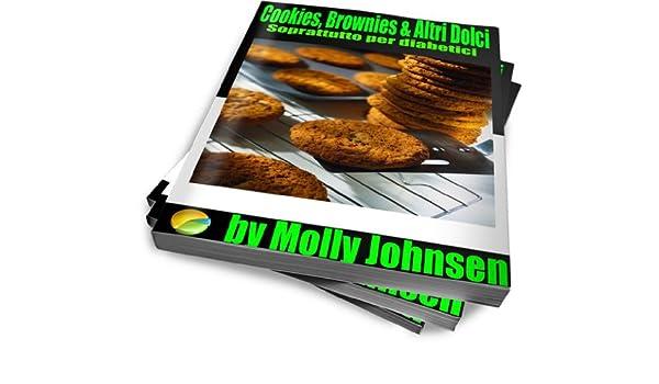 Cookies, Brownies & Altri Dolci Soprattutto per diabetici (Italian Edition)