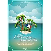 LEtat au pays des merveilles: LEtat et le projet étatique en Nouvelle-Calédonie (French Edition)
