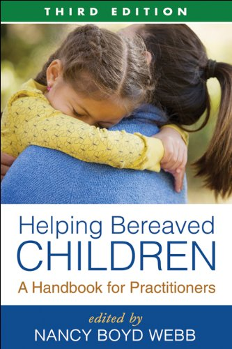 Helping Bereaved Children, Third Edition: A Handbook for Practitioners (Clinical Practice with Children, Adolescents, and Families) by The Guilford Press