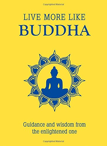 Live More Like Buddha: Guidance and Wisdom from the Enlightened One PDF