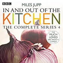 In and out of the Kitchen: Series 4 Radio/TV Program by Justin Edwards Narrated by Justin Edwards, Miles Jupp