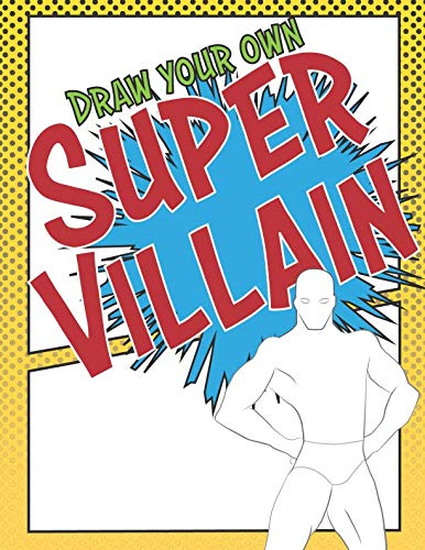 Superheroes And Villain Costumes (Draw Your Own Super Villain: SuperHero Costume Design Coloring)