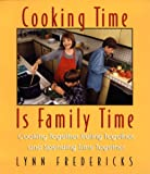 Cooking Time Is Family Time, Lynn Fredericks, 0688161987