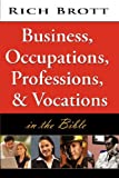 Business, Occupations, Professions and Vocations in the Bible, Rich Brott, 160185014X