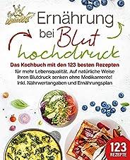 Ernährung bei Bluthochdruck: Das Kochbuch mit den 123 besten Rezepten für mehr Lebensqualität. Auf natürliche