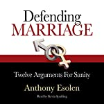 Defending Marriage: Twelve Arguments for Sanity | Anthony Esolen