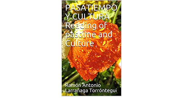 Amazon.com: PASATIEMPO Y CULTURA Reading of pastime and Culture (Spanish Edition) eBook: Ramón Antonio Larrañaga Torróntegui: Kindle Store