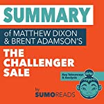 Summary of Mathew Dixon and Brent Adamson's The Challenger Sale | Sumoreads