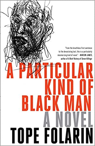 A Particular Kind of Black Man: A Novel: Tope Folarin