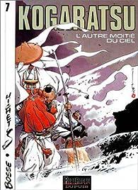 Kogaratsu, tome 7 : L'autre moitié du ciel par  Michetz