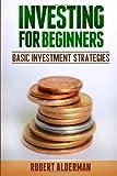 Investing for Beginners: Basic Investment Strategies, Robert Alderman, 1495920488
