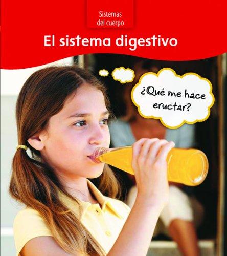 El sistema digestivo: ¿Qué me hace eructar? (Sistemas del cuerpo) (Spanish Edition) ebook