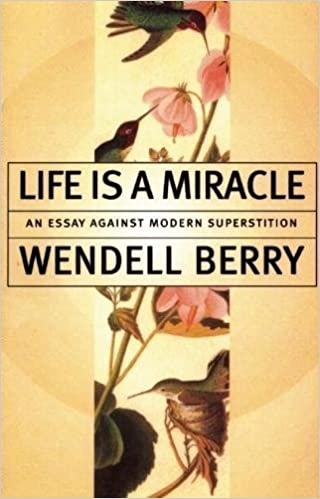 Life Is A Miracle An Essay Against Modern Superstition Wendell