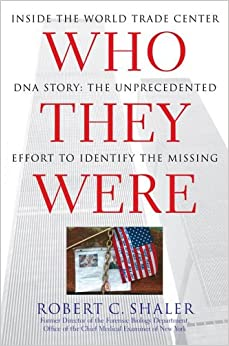 Who They Were: Inside the World Trade Center DNA Story: The Unprecedented Effort to Identify the Missing
