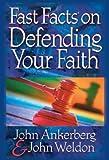 Fast Facts on Defending Your Faith, John Ankerberg and John Weldon, 0736910565