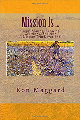 Mission Is ...: Going, Sowing, Knowing, Growing and Showing: Volume 3 (A Mission Trip Devotional)