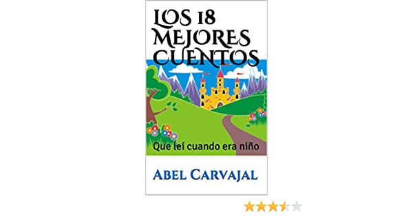 LOS 18 MEJORES CUENTOS: Que leí cuando era niño (Spanish Edition) - Kindle edition by Abel Carvajal. Children Kindle eBooks @ Amazon.com.