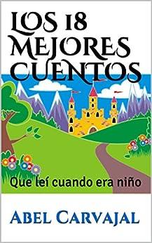LOS 18 MEJORES CUENTOS: Que leí cuando era niño (Spanish Edition) by [Carvajal, Abel]