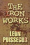 The Iron Works, Leon Puissegur, 1615463135