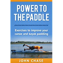 Power to the Paddle: Exercises to Improve your Canoe and Kayak Paddling