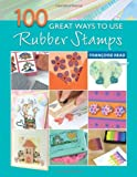 100 Great Ways to Use Rubber Stamps, Francoise Read, 0715324586