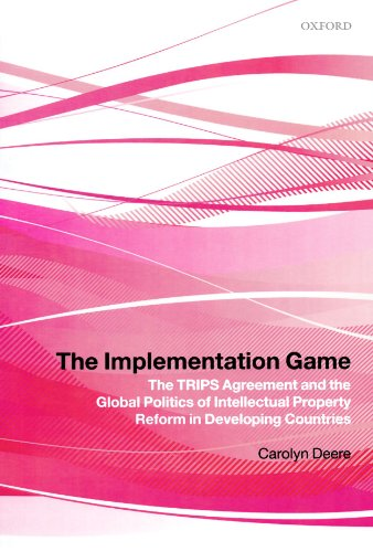 The Implementation Game: The TRIPS Agreement and the Global Politics of Intellectual Property Reform in Developing Countries by Oxford University Press