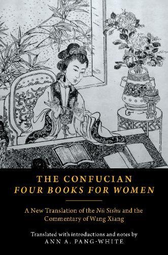 The Confucian Four Books for Women: A New Translation of the Nü Sishu and the Commentary of Wang Xiang