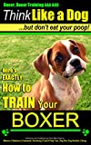 "Boxer, Boxer Training AAA AKC: ""Think Like a Dog...But Don't Eat Your Poop! "" 