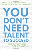 img - for You Don't Need Talent to Succeed: But Everything Else Counts book / textbook / text book
