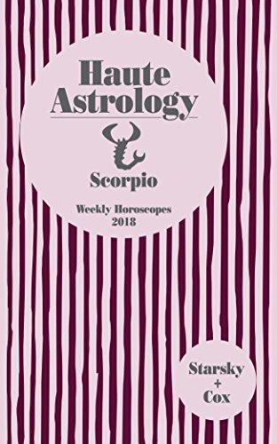 Scorpio Haute Astrology 2018: Weekly Horoscopes -
