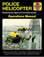 Police Helicopter Operations Manual: Delivering air support for law enforcement - Insight into police aviation in Great Britain, the Metropolitan Police Air Support Unit, police helicopter aircrews, equipment and tactics