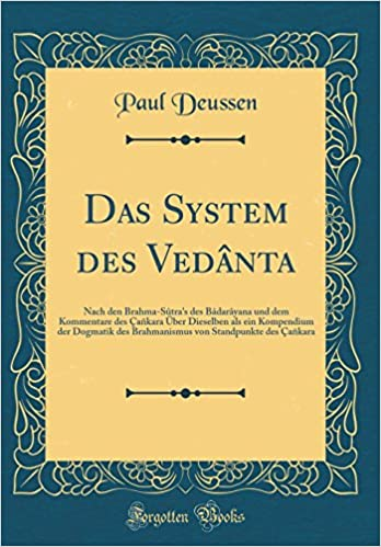 Book Das System des Vedânta: Nach den Brahma-Sûtra's des Bâdarâyana und dem Kommentare des Çañkara Über Dieselben als ein Kompendium der Dogmatik des ... Çañkara (Classic Reprint) (German Edition)