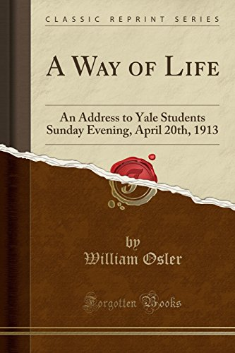 A Way of Life: An Address to Yale Students Sunday Evening, April 20th, 1913 (Classic Reprint)