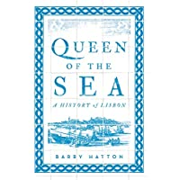 Queen of the Sea: A History of Lisbon