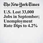 U.S. Lost 33,000 Jobs in September; Unemployment Rate Dips to 4.2% | Patricia Cohen