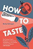 How to Taste: The Curious Cooks Handbook to Seasoning and Balance, from Umami to Acid and Beyond--with Recipes