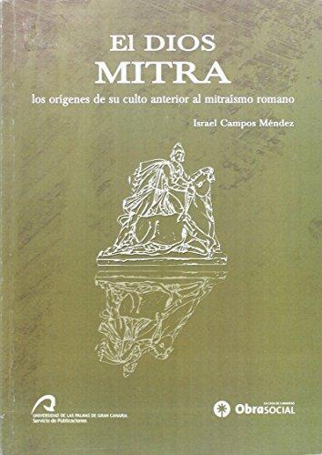 El Dios Mitra: los orígenes de su culto anterior al mitraísmo romano (Monografía) Israel Campos Méndez