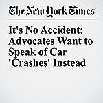 It's No Accident: Advocates Want to Speak of Car 'Crashes' Instead | Matt Richtel