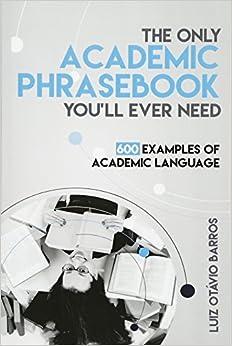 The Only Academic Phrasebook You'll Ever Need: 600 Examples Of Academic Language por Luiz Otavio Barros epub