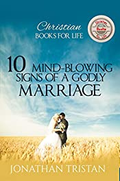 10 MIND-BLOWING SIGNS OF A GODLY MARRIAGE: Your marriage will never be the same, it will be Godly (Christian Books For Life Book 7)