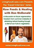 Raw Foods & Healing with Dan McDonald (The 'Expert Interview' Series Book 2)