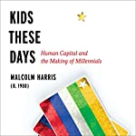 Kids These Days: Human Capital and the Making of Millennials | Malcolm Harris