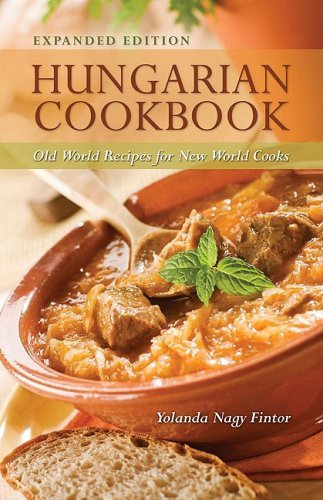 Hungarian Cookbook: Old World Recipes for New World Cooks, Expanded Edition by Yolanda Nagy Fintor