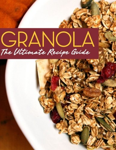 Granola: The Ultimate Recipe Guide