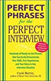 img - for Perfect Phrases for the Perfect Interview: Hundreds of Ready-to-Use Phrases That Succinctly Demonstrate Your Skills, Your Experience and Your Value in Any Interview Situation (Perfect Phrases Series) book / textbook / text book